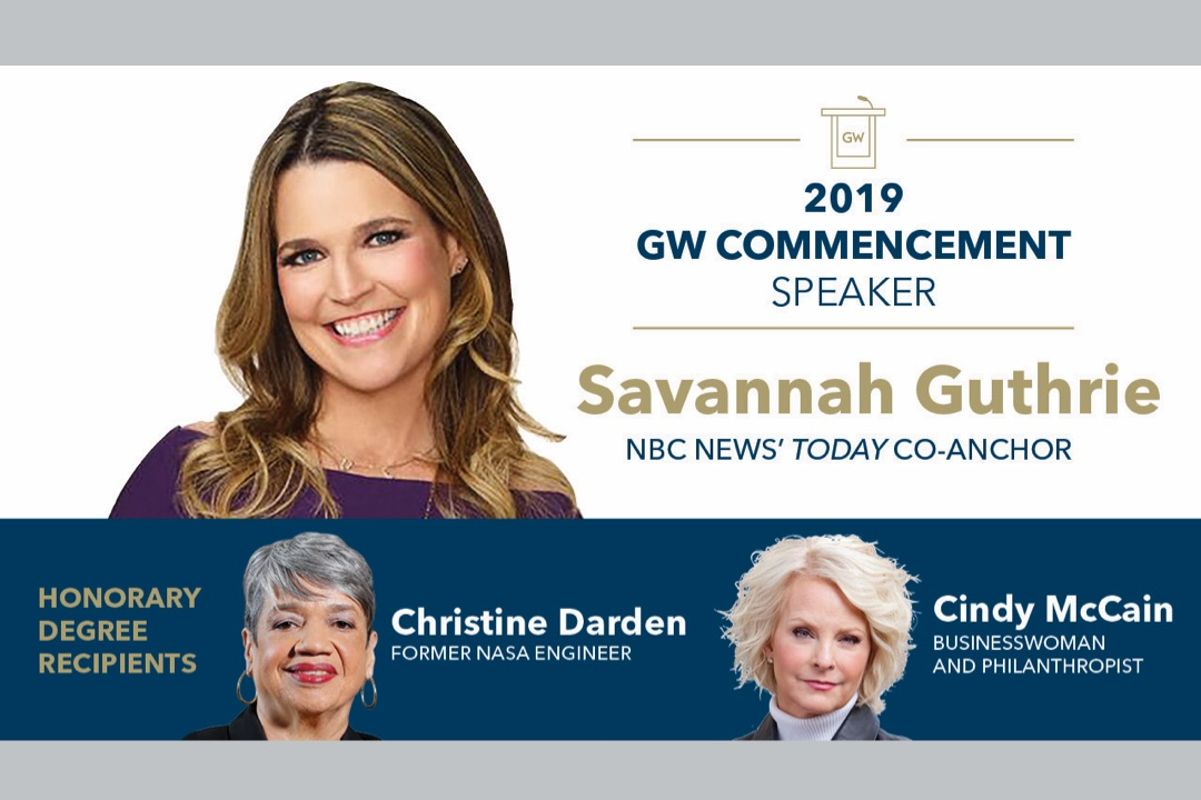 Social Media graphic with Savannah Guthrie, 2019 GW Commencement Speaker, NBC News' Today Co-Anchor; Honorary Degree Recipients Christine Darden, Former NASA Engineer and Cindy McCain, Businesswoman & Philanthropist